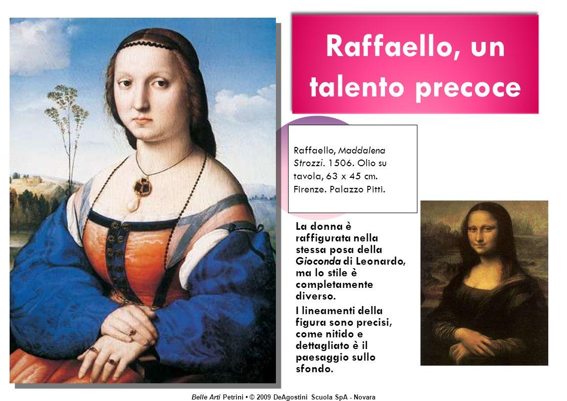 Belle Arti Petrini © 2009 DeAgostini Scuola SpA - Novara Raffaello, un talento precoce Raffaello, Maddalena Strozzi.