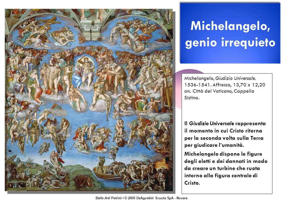Belle Arti Petrini © 2009 DeAgostini Scuola SpA - Novara Michelangelo, genio irrequieto Michelangelo, Giudizio Universale.