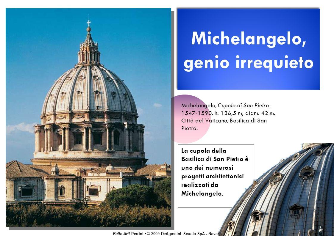 Belle Arti Petrini © 2009 DeAgostini Scuola SpA - Novara La cupola della Basilica di San Pietro è uno dei numerosi progetti architettonici realizzati da Michelangelo.
