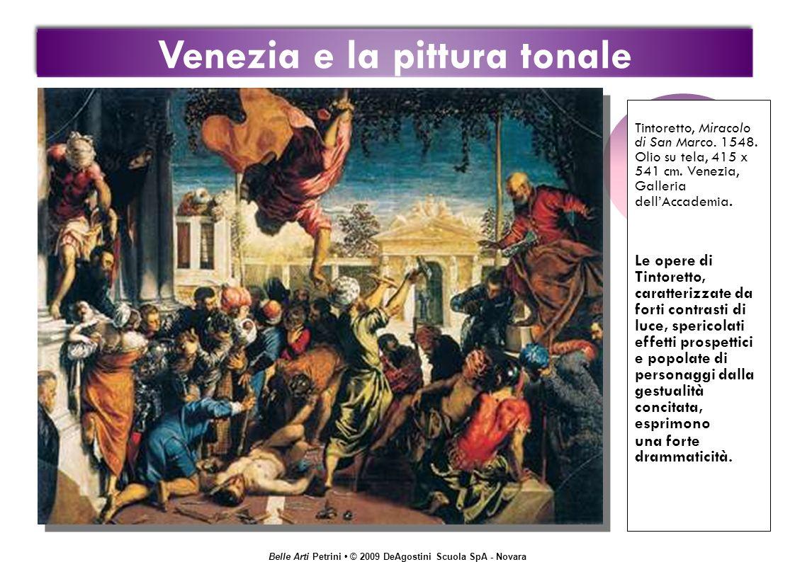 Belle Arti Petrini © 2009 DeAgostini Scuola SpA - Novara Venezia e la pittura tonale Tintoretto, Miracolo di San Marco.