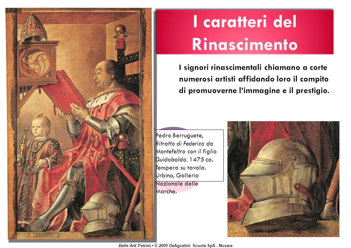 Belle Arti Petrini © 2009 DeAgostini Scuola SpA - Novara I caratteri del Rinascimento Pedro Berruguete, Ritratto di Federico da Montefeltro con il figlio Guidobaldo.