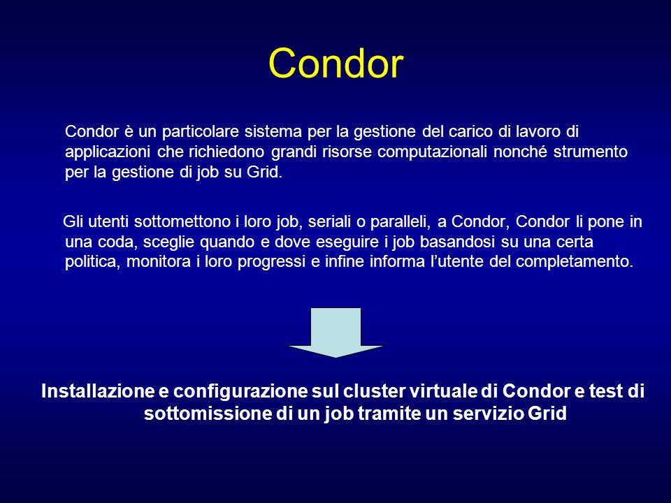 Condor Condor è un particolare sistema per la gestione del carico di lavoro di applicazioni che richiedono grandi risorse computazionali nonché strume