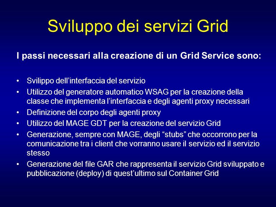 Sviluppo dei servizi Grid I passi necessari alla creazione di un Grid Service sono: Svilippo dellinterfaccia del servizio Utilizzo del generatore auto