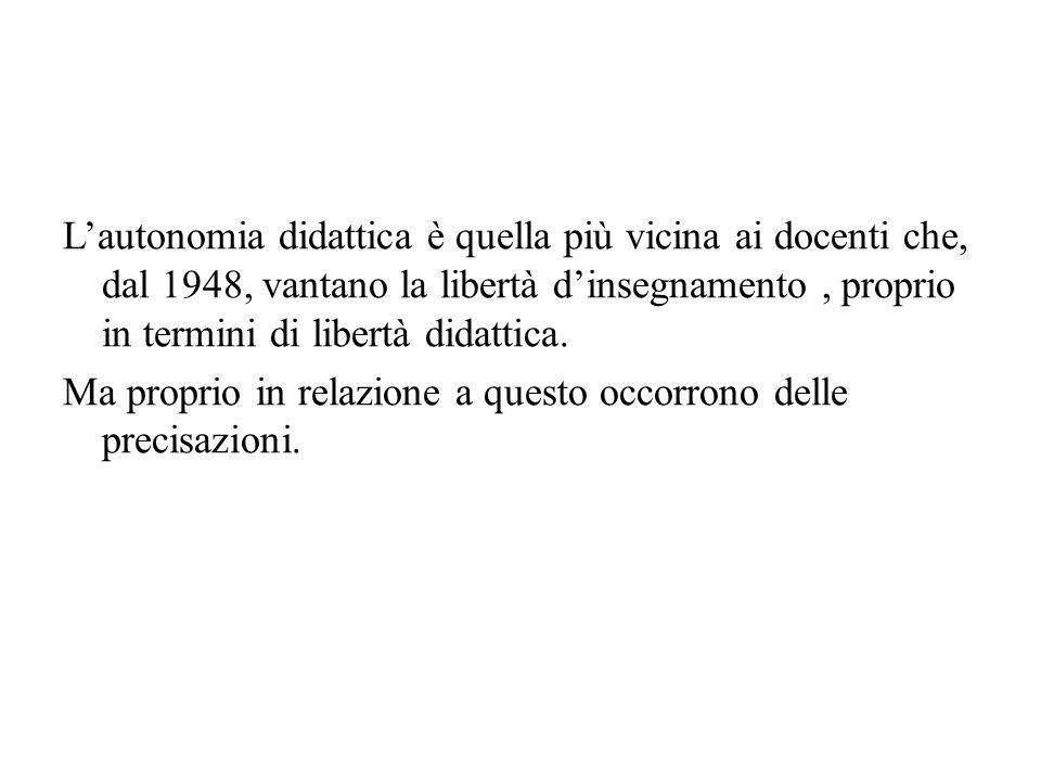Lautonomia didattica è quella più vicina ai docenti che, dal 1948, vantano la libertà dinsegnamento, proprio in termini di libertà didattica.