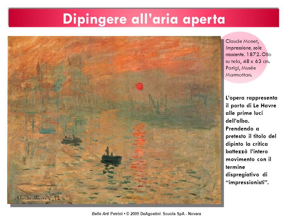 Belle Arti Petrini © 2009 DeAgostini Scuola SpA - Novara Dipingere allaria aperta Claude Monet, Impressione, sole nascente. 1872. Olio su tela, 48 x 6