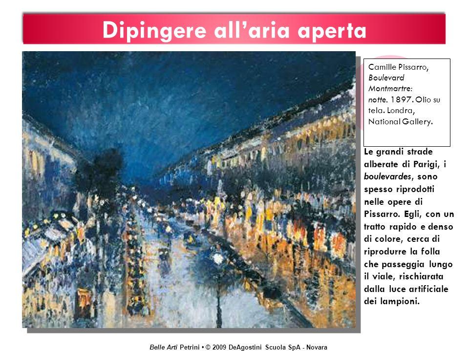 Belle Arti Petrini © 2009 DeAgostini Scuola SpA - Novara Dipingere allaria aperta Camille Pissarro, Boulevard Montmartre: notte. 1897. Olio su tela. L