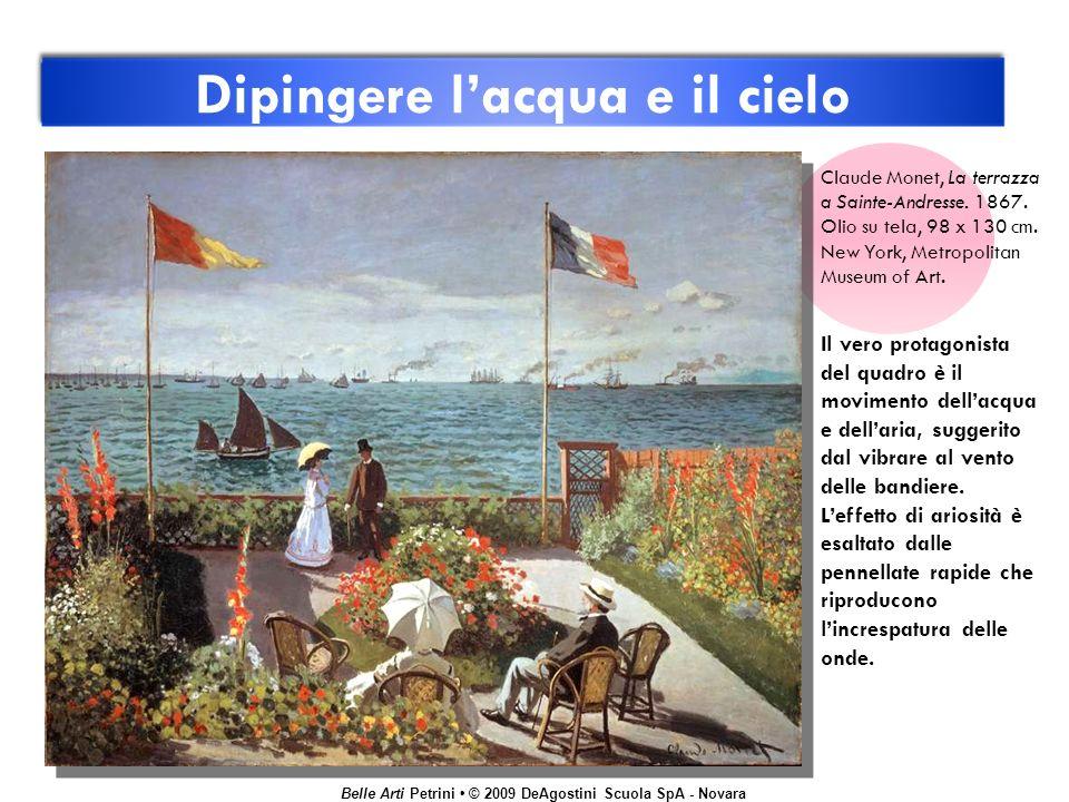 Belle Arti Petrini © 2009 DeAgostini Scuola SpA - Novara Dipingere lacqua e il cielo Claude Monet, La terrazza a Sainte-Andresse. 1867. Olio su tela,