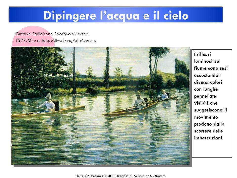 Belle Arti Petrini © 2009 DeAgostini Scuola SpA - Novara Dipingere lacqua e il cielo I riflessi luminosi sul fiume sono resi accostando i diversi colo