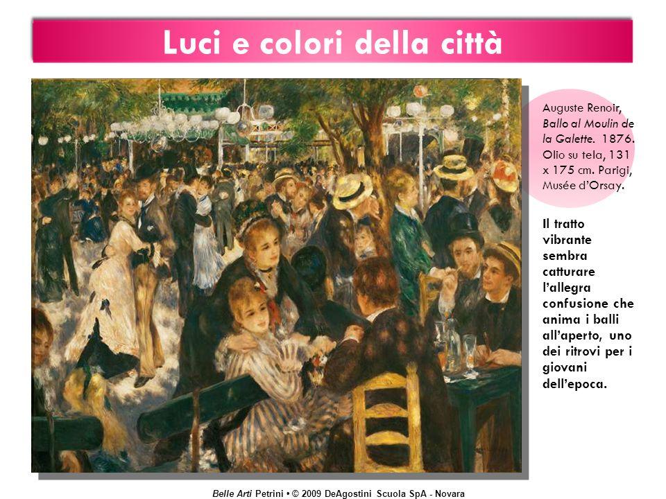 Belle Arti Petrini © 2009 DeAgostini Scuola SpA - Novara Luci e colori della città Auguste Renoir, Ballo al Moulin de la Galette. 1876. Olio su tela,