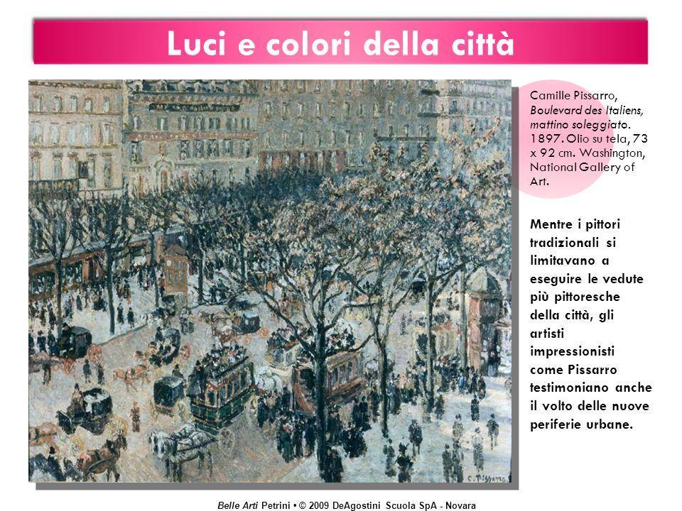 Belle Arti Petrini © 2009 DeAgostini Scuola SpA - Novara Luci e colori della città Camille Pissarro, Boulevard des Italiens, mattino soleggiato. 1897.