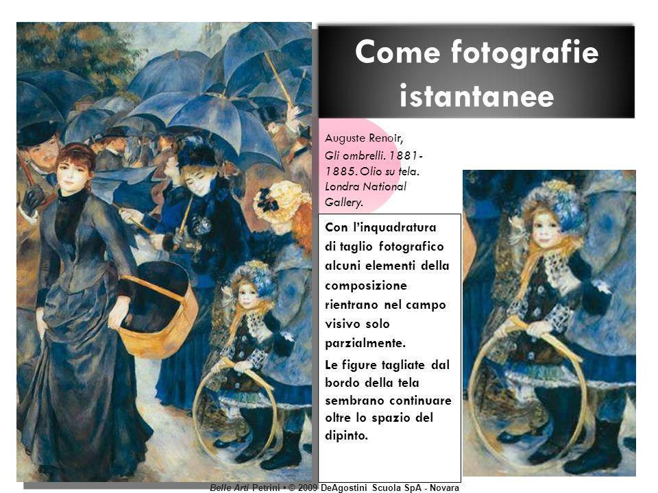 Belle Arti Petrini © 2009 DeAgostini Scuola SpA - Novara Come fotografie istantanee Con linquadratura di taglio fotografico alcuni elementi della comp