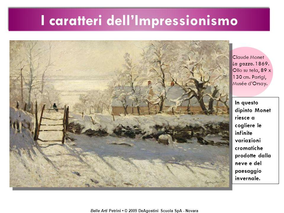 Belle Arti Petrini © 2009 DeAgostini Scuola SpA - Novara In questo dipinto Monet riesce a cogliere le infinite variazioni cromatiche prodotte dalla ne