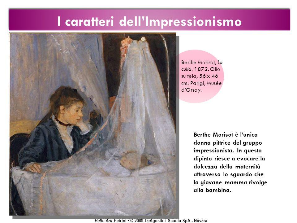 Belle Arti Petrini © 2009 DeAgostini Scuola SpA - Novara Berthe Morisot è lunica donna pittrice del gruppo impressionista. In questo dipinto riesce a