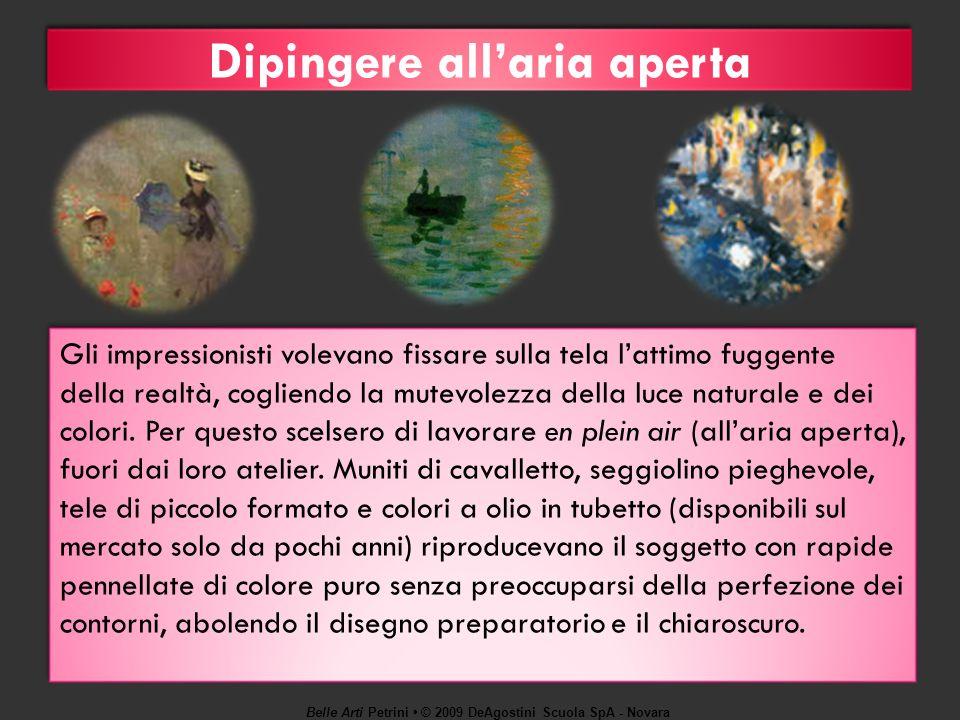 Belle Arti Petrini © 2009 DeAgostini Scuola SpA - Novara Dipingere allaria aperta Gli impressionisti volevano fissare sulla tela lattimo fuggente dell