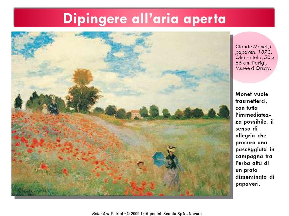 Belle Arti Petrini © 2009 DeAgostini Scuola SpA - Novara Dipingere allaria aperta Claude Monet, I papaveri. 1873. Olio su tela, 50 x 65 cm. Parigi, Mu