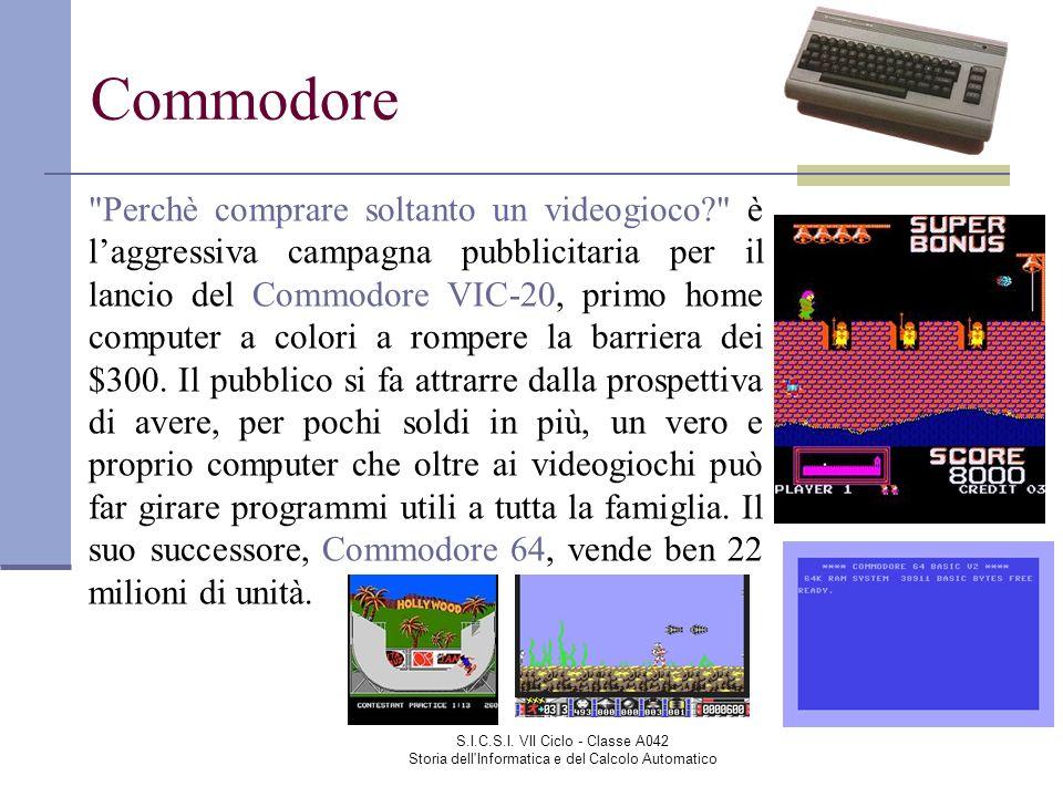 S.I.C.S.I. VII Ciclo - Classe A042 Storia dell'Informatica e del Calcolo Automatico Commodore