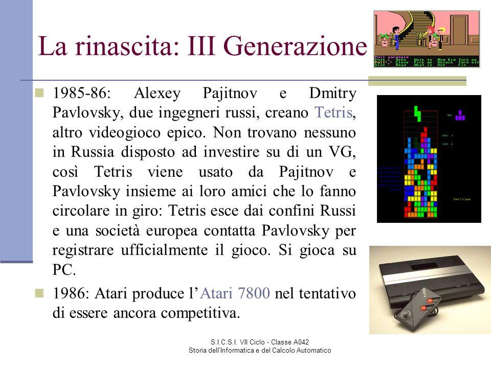 S.I.C.S.I. VII Ciclo - Classe A042 Storia dell'Informatica e del Calcolo Automatico La rinascita: III Generazione 1985-86: Alexey Pajitnov e Dmitry Pa