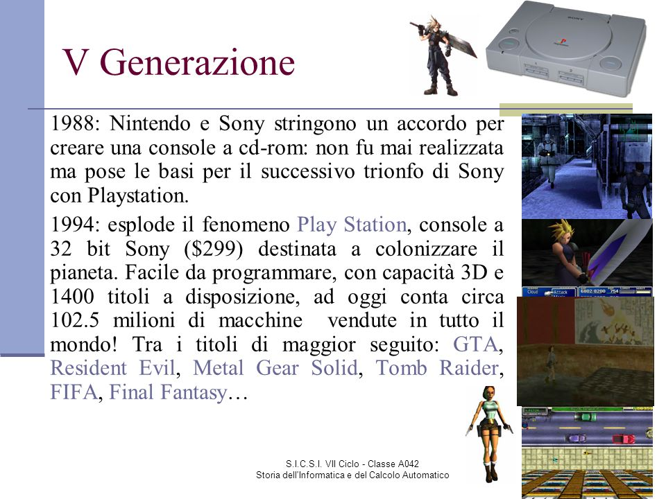 S.I.C.S.I. VII Ciclo - Classe A042 Storia dell'Informatica e del Calcolo Automatico V Generazione 1988: Nintendo e Sony stringono un accordo per crear