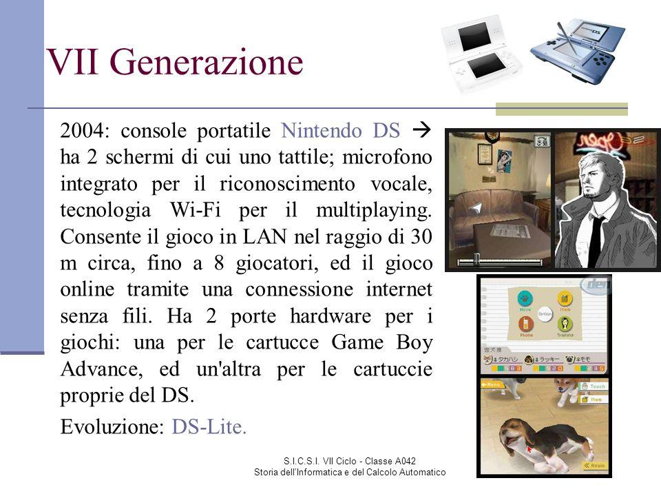 S.I.C.S.I. VII Ciclo - Classe A042 Storia dell'Informatica e del Calcolo Automatico VII Generazione 2004: console portatile Nintendo DS ha 2 schermi d