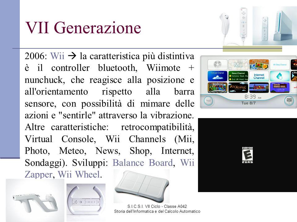 S.I.C.S.I. VII Ciclo - Classe A042 Storia dell'Informatica e del Calcolo Automatico VII Generazione 2006: Wii la caratteristica più distintiva è il co