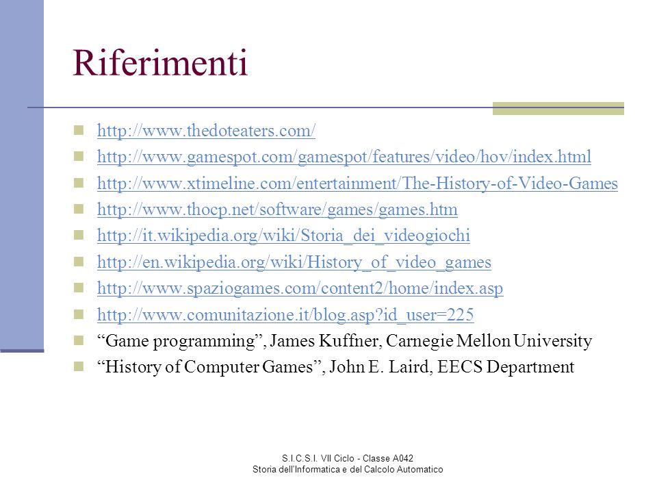 S.I.C.S.I. VII Ciclo - Classe A042 Storia dell'Informatica e del Calcolo Automatico Riferimenti http://www.thedoteaters.com/ http://www.gamespot.com/g