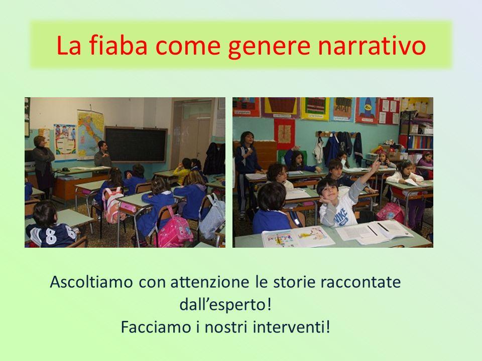 La fiaba come genere narrativo Ascoltiamo con attenzione le storie raccontate dallesperto! Facciamo i nostri interventi!