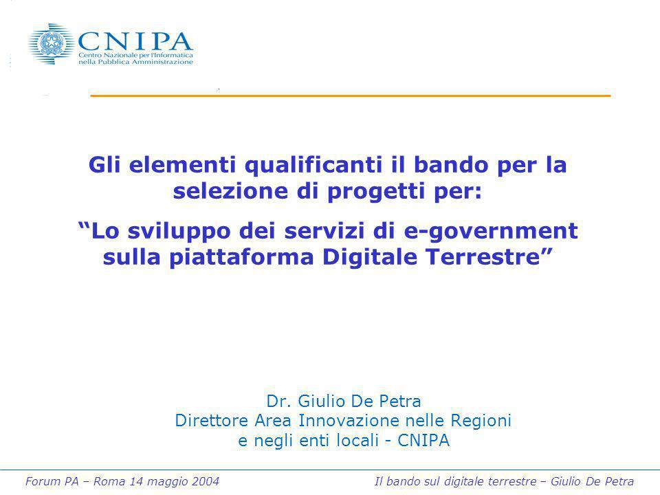 Forum PA – Roma 14 maggio 2004 Il bando sul digitale terrestre – Giulio De Petra Dr. Giulio De Petra Direttore Area Innovazione nelle Regioni e negli