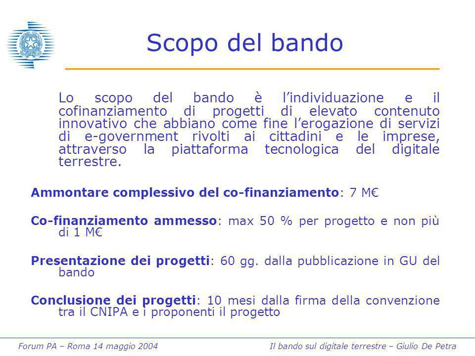 Forum PA – Roma 14 maggio 2004 Il bando sul digitale terrestre – Giulio De Petra Scopo del bando Lo scopo del bando è lindividuazione e il cofinanziam