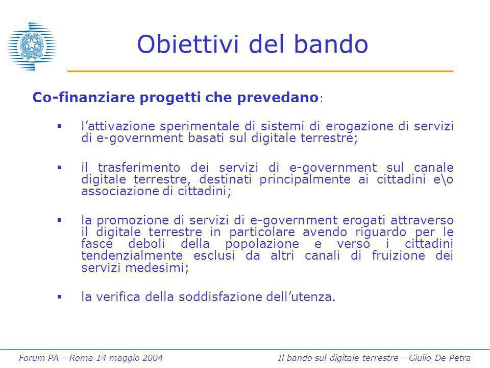 Forum PA – Roma 14 maggio 2004 Il bando sul digitale terrestre – Giulio De Petra Obiettivi del bando Co-finanziare progetti che prevedano : lattivazio