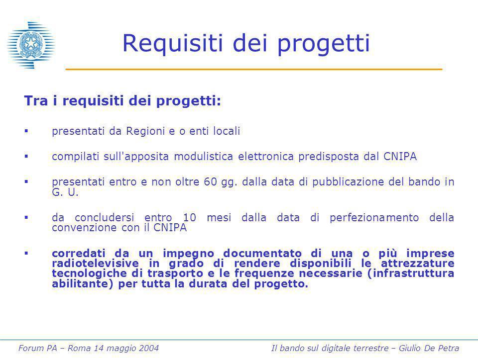 Forum PA – Roma 14 maggio 2004 Il bando sul digitale terrestre – Giulio De Petra Requisiti dei progetti Tra i requisiti dei progetti: presentati da Re