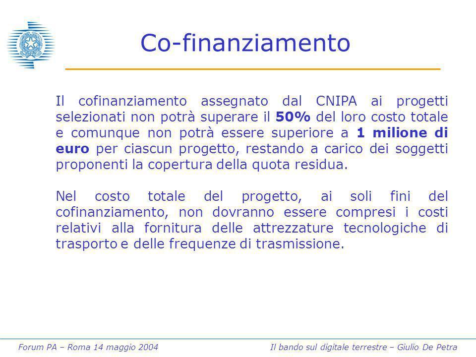 Forum PA – Roma 14 maggio 2004 Il bando sul digitale terrestre – Giulio De Petra Co-finanziamento Il cofinanziamento assegnato dal CNIPA ai progetti s