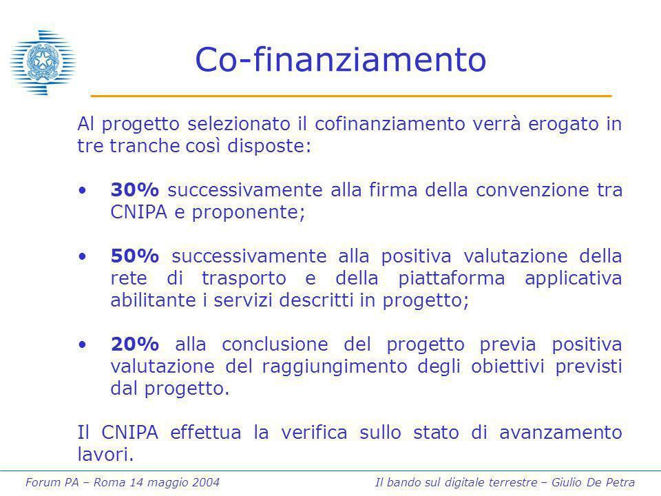 Forum PA – Roma 14 maggio 2004 Il bando sul digitale terrestre – Giulio De Petra Co-finanziamento Al progetto selezionato il cofinanziamento verrà ero
