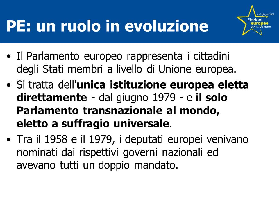 PE: un ruolo in evoluzione - 2 La prima elezione diretta del Parlamento europeo è avvenuta nel 1979 Queste saranno quindi le 7°elezioni a suffragio universale diretto.