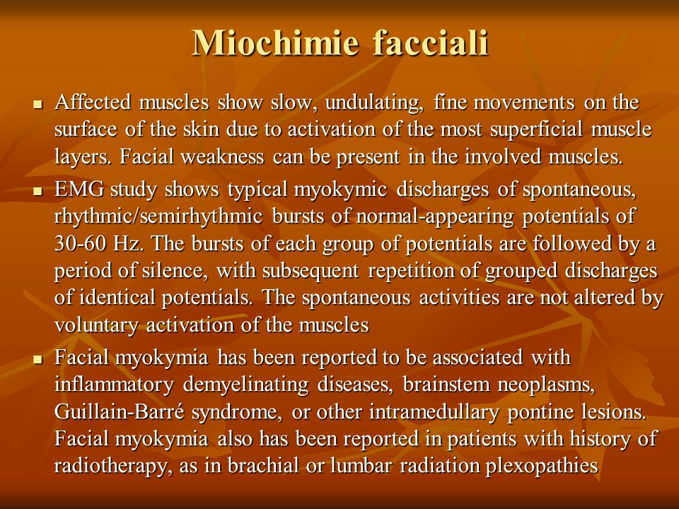 Miochimie facciali Affected muscles show slow, undulating, fine movements on the surface of the skin due to activation of the most superficial muscle layers.