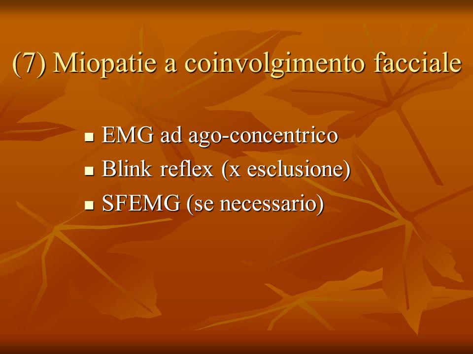 (7) Miopatie a coinvolgimento facciale EMG ad ago-concentrico EMG ad ago-concentrico Blink reflex (x esclusione) Blink reflex (x esclusione) SFEMG (se necessario) SFEMG (se necessario)