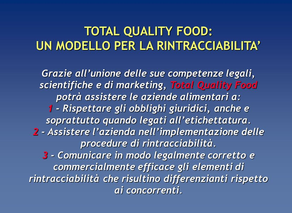 TOTAL QUALITY FOOD: UN MODELLO PER LA RINTRACCIABILITA Grazie allunione delle sue competenze legali, scientifiche e di marketing, Total Quality Food p