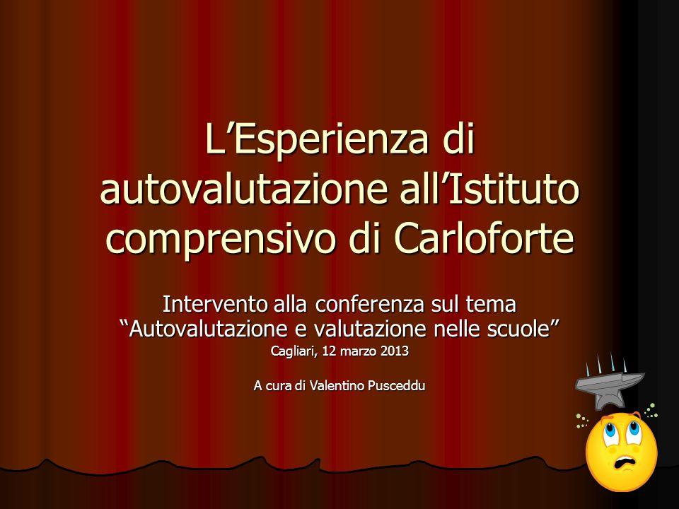 LEsperienza di autovalutazione allIstituto comprensivo di Carloforte Intervento alla conferenza sul tema Autovalutazione e valutazione nelle scuole Cagliari, 12 marzo 2013 A cura di Valentino Pusceddu