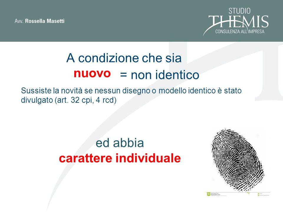 A condizione che sia nuovo = non identico Sussiste la novità se nessun disegno o modello identico è stato divulgato (art.