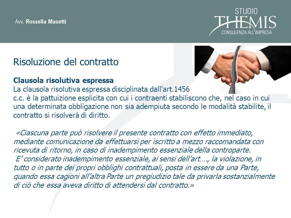 Risoluzione del contratto Clausola risolutiva espressa La clausola risolutiva espressa disciplinata dall art.1456 c.c.