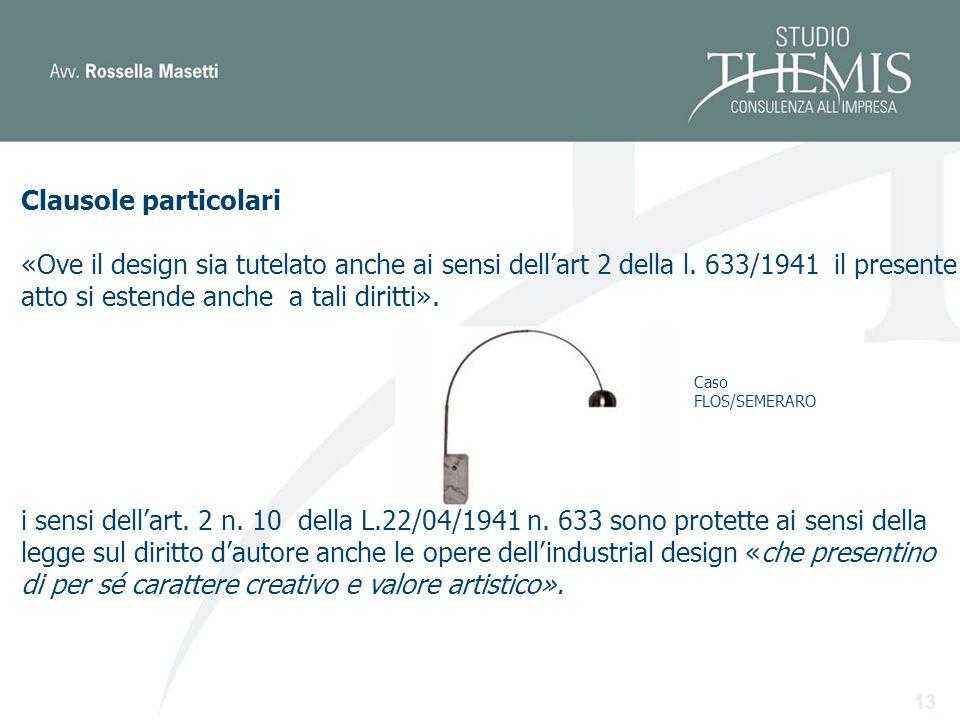 13 Clausole particolari «Ove il design sia tutelato anche ai sensi dellart 2 della l.