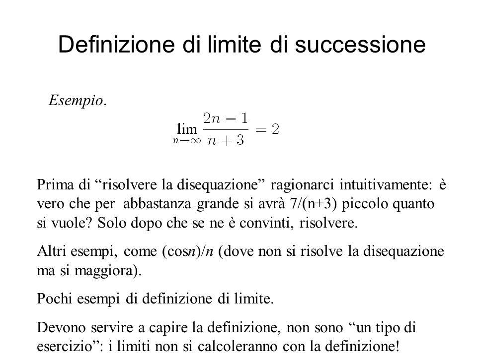 Definizione di limite di successione Esempio. Prima di risolvere la disequazione ragionarci intuitivamente: è vero che per abbastanza grande si avrà 7