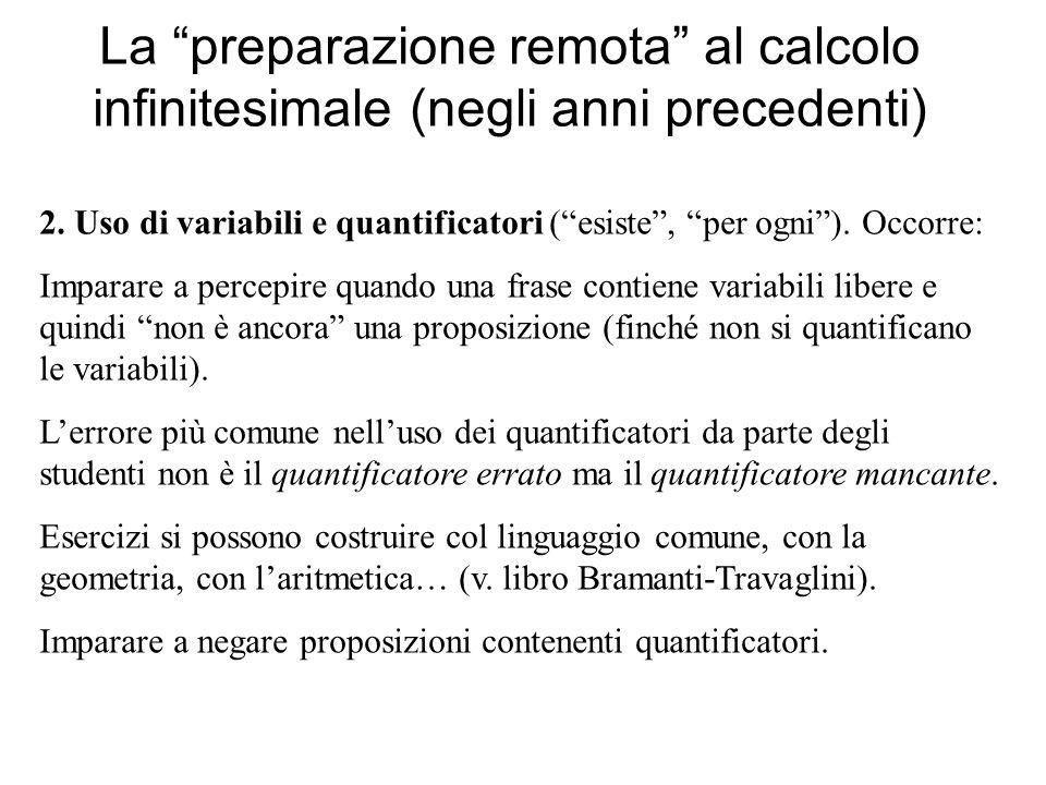 La preparazione remota al calcolo infinitesimale (negli anni precedenti) 2. Uso di variabili e quantificatori (esiste, per ogni). Occorre: Imparare a