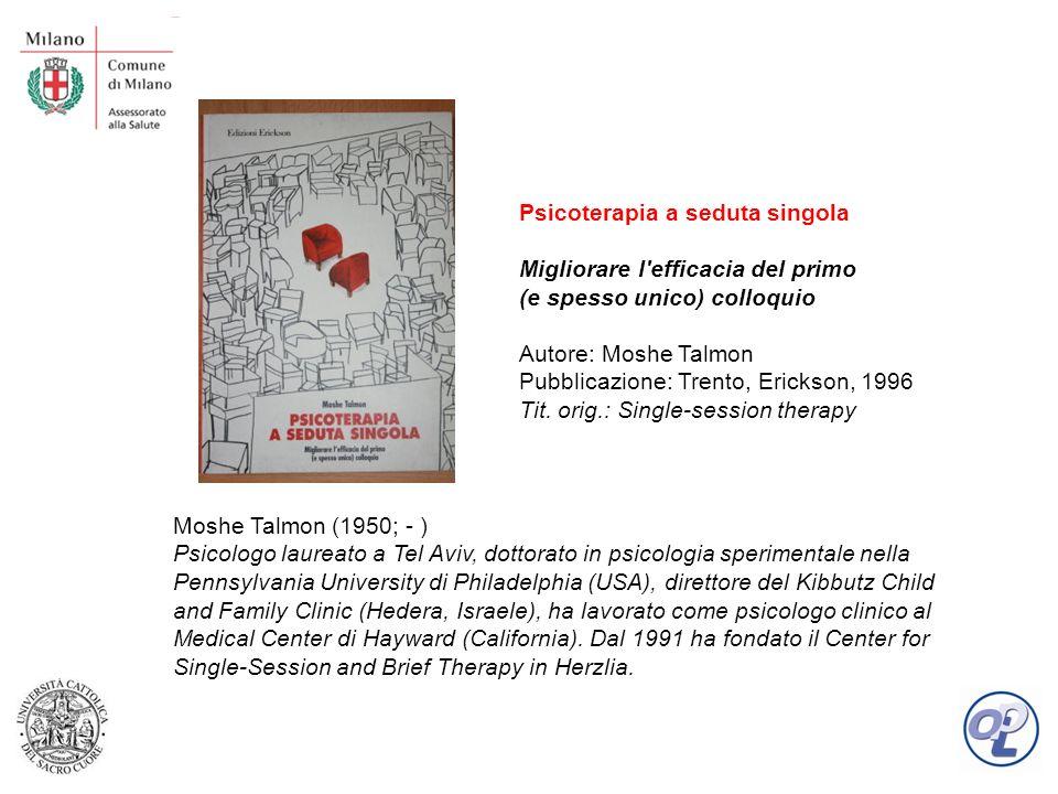 Psicoterapia a seduta singola Migliorare l efficacia del primo (e spesso unico) colloquio Autore: Moshe Talmon Pubblicazione: Trento, Erickson, 1996 Tit.