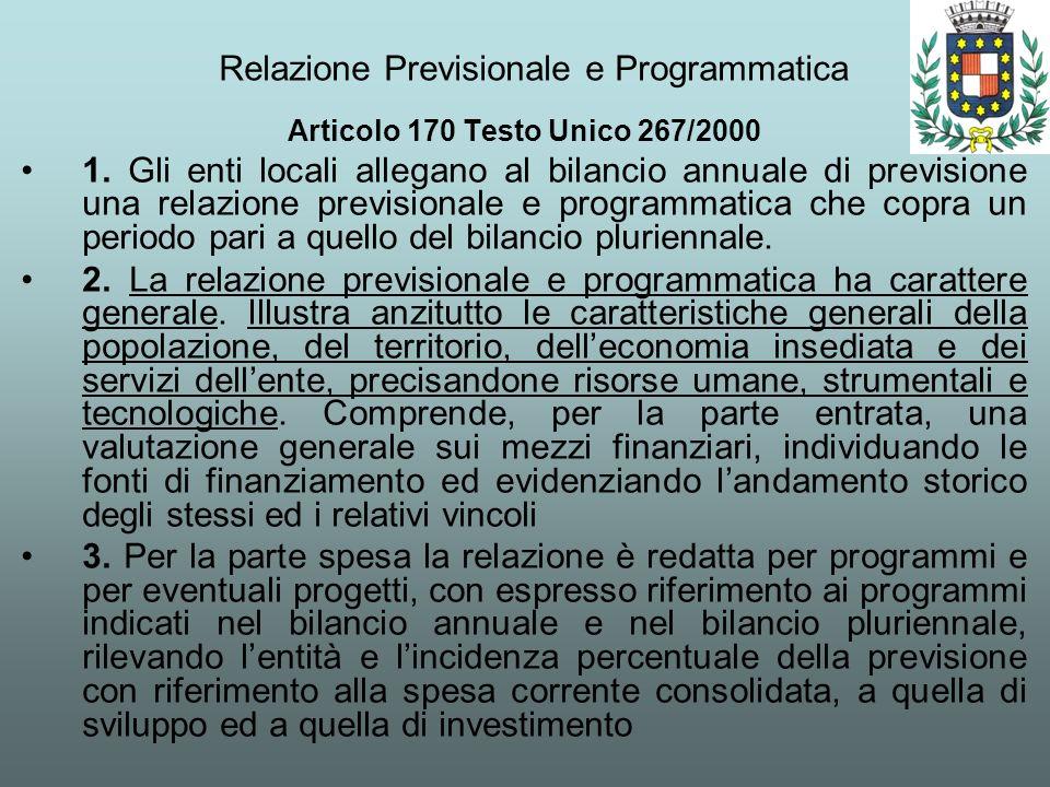 Relazione Previsionale e Programmatica Articolo 170 Testo Unico 267/2000 1. Gli enti locali allegano al bilancio annuale di previsione una relazione p