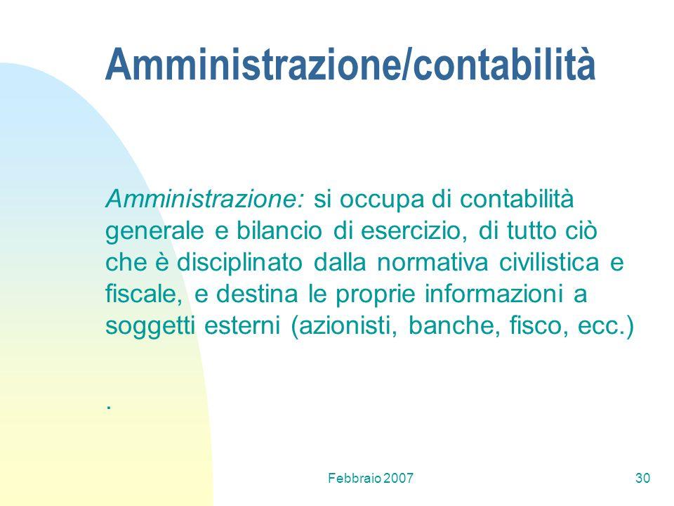 Febbraio 200730 Amministrazione: si occupa di contabilità generale e bilancio di esercizio, di tutto ciò che è disciplinato dalla normativa civilistic