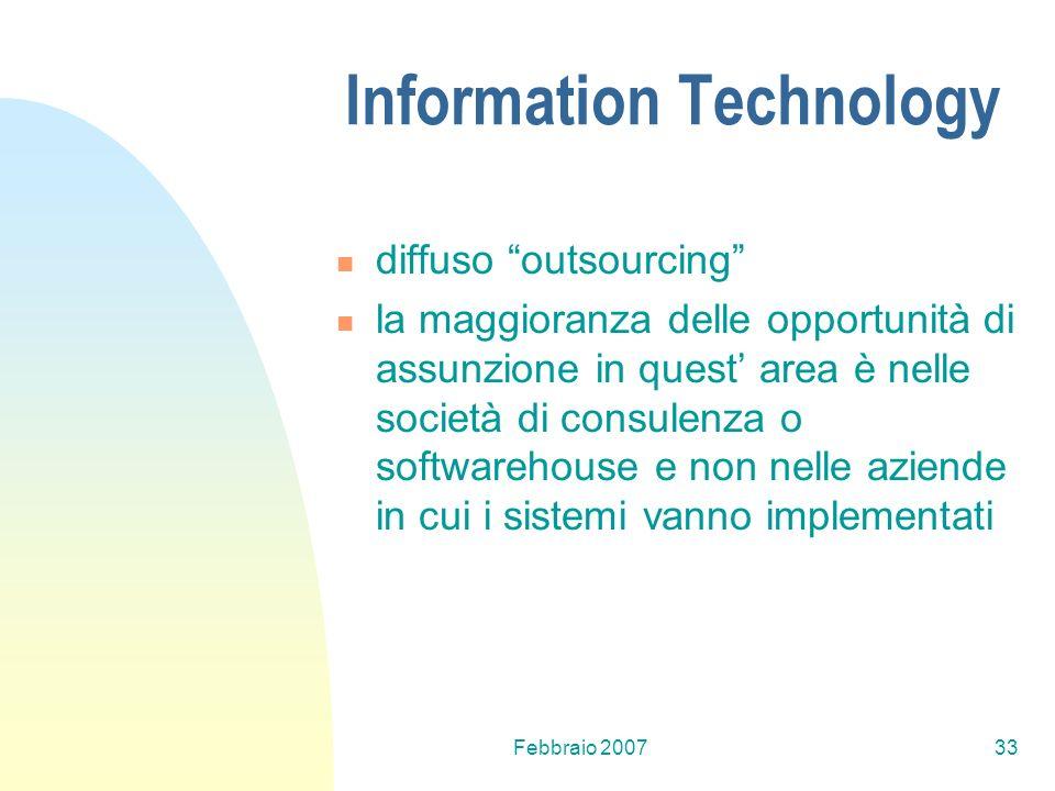 Febbraio 200733 Information Technology diffuso outsourcing la maggioranza delle opportunità di assunzione in quest area è nelle società di consulenza