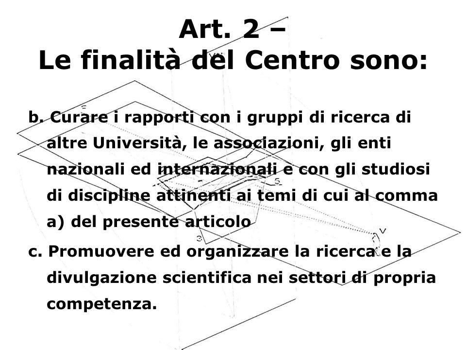 Art. 2 – Le finalità del Centro sono: b. Curare i rapporti con i gruppi di ricerca di altre Università, le associazioni, gli enti nazionali ed interna