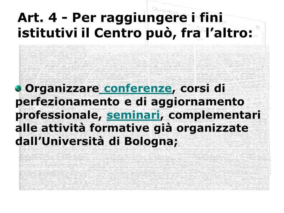Art. 4 - Per raggiungere i fini istitutivi il Centro può, fra laltro: Organizzare conferenze, corsi di perfezionamento e di aggiornamento professional