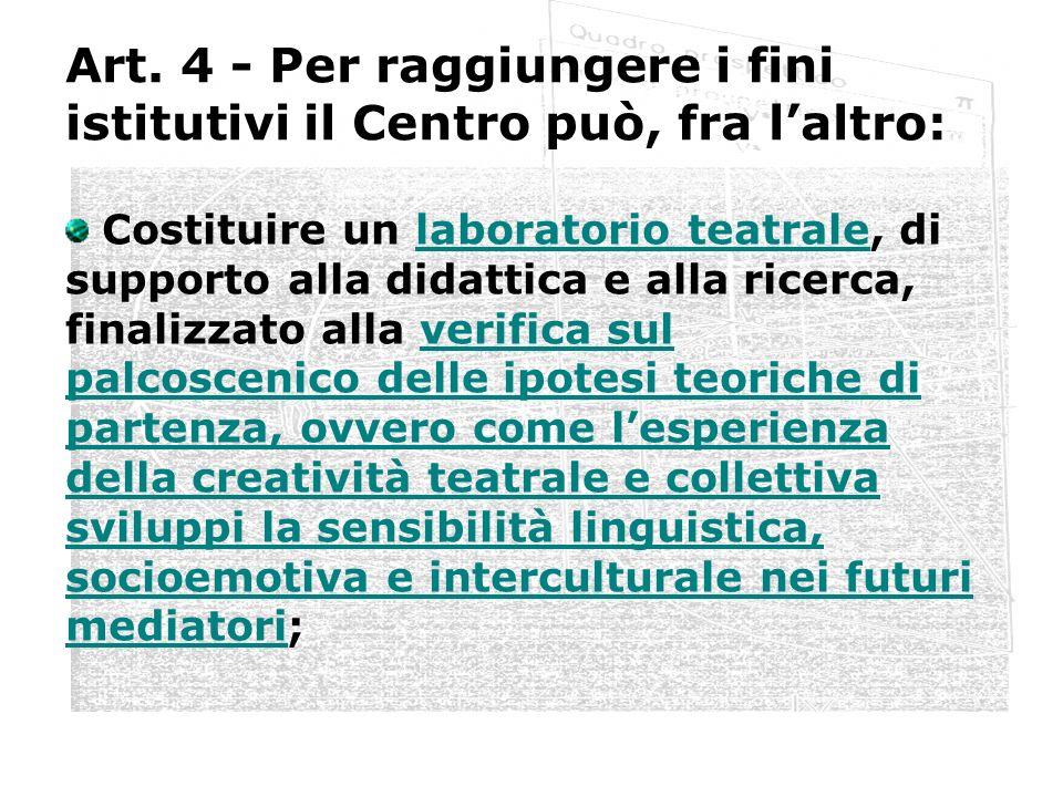 Art. 4 - Per raggiungere i fini istitutivi il Centro può, fra laltro: Costituire un laboratorio teatrale, di supporto alla didattica e alla ricerca, f
