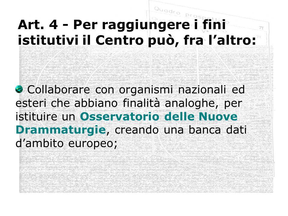 Art. 4 - Per raggiungere i fini istitutivi il Centro può, fra laltro: Collaborare con organismi nazionali ed esteri che abbiano finalità analoghe, per